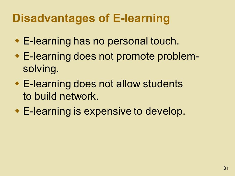 31 Disadvantages of E-learning E-learning has no personal touch.