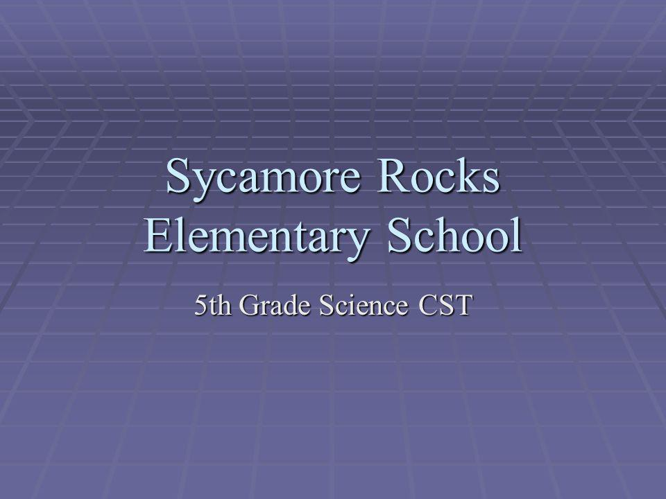 Sycamore Rocks Elementary School 5th Grade Science CST