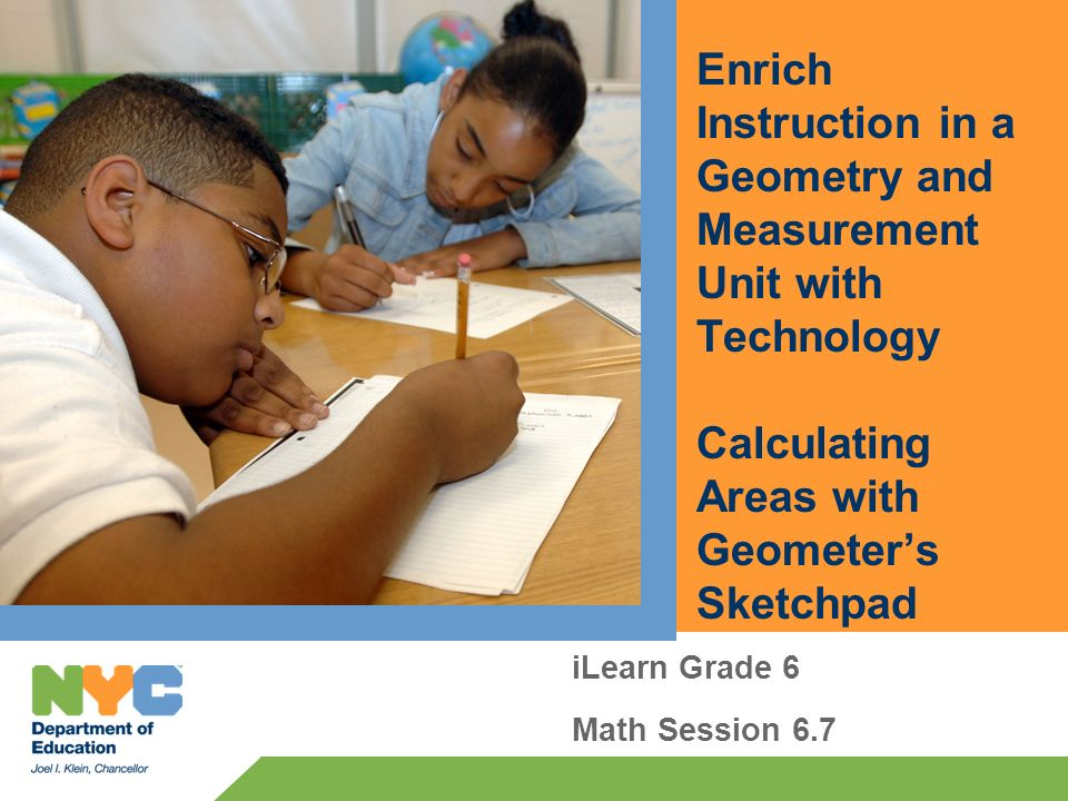 Enrich Instruction in a Geometry and Measurement Unit with Technology Calculating Areas with Geometers Sketchpad iLearn Grade 6 Math Session 6.7