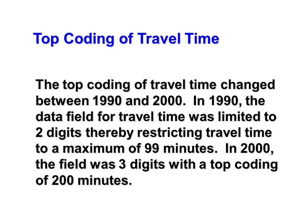 Top Coding of Travel Time The top coding of travel time changed between 1990 and 2000.