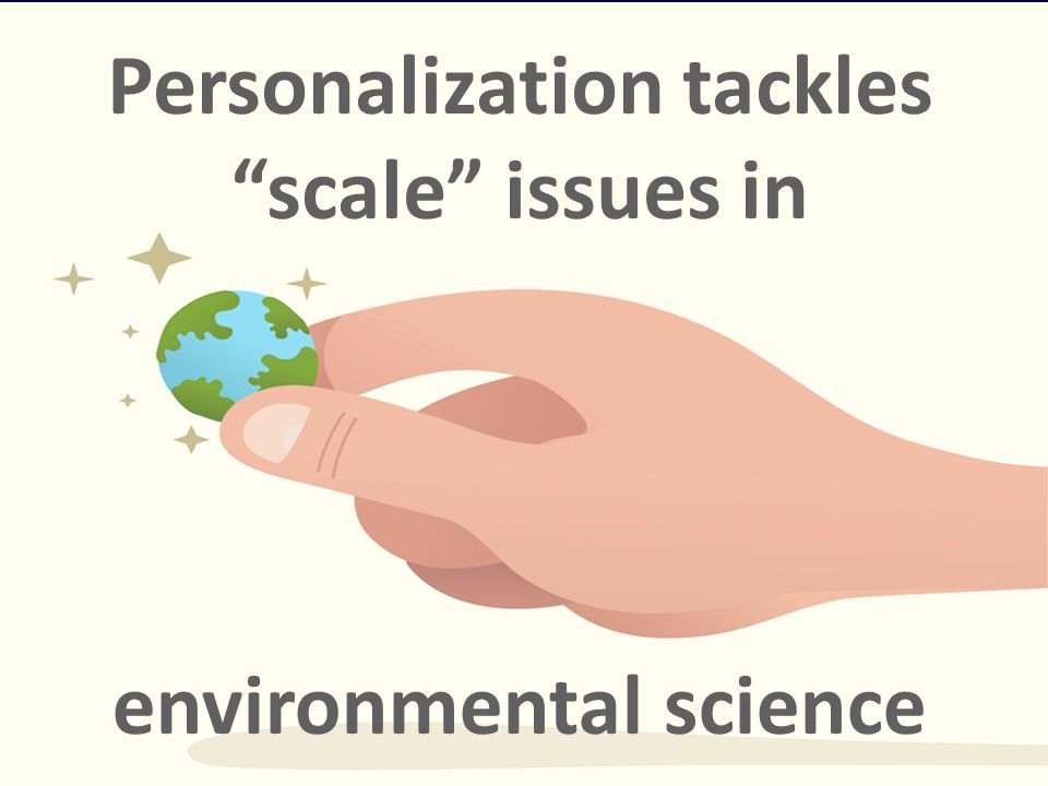 Personalization tackles scale issues in environmental science