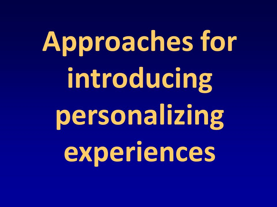 Approaches for introducing personalizing experiences