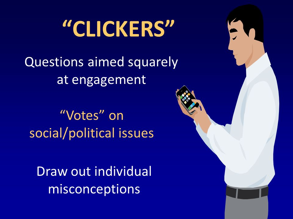 Questions aimed squarely at engagement Votes on social/political issues Draw out individual misconceptions