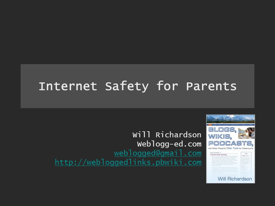 Internet Safety for Parents Will Richardson Weblogg-ed.com weblogged@gmail.com http://webloggedlinks.pbwiki.com