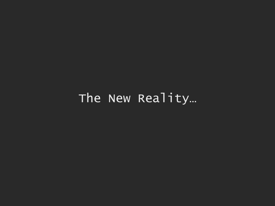 The New Reality…