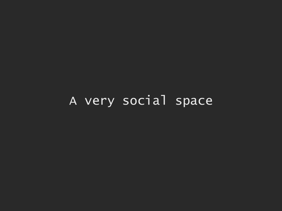 A very social space