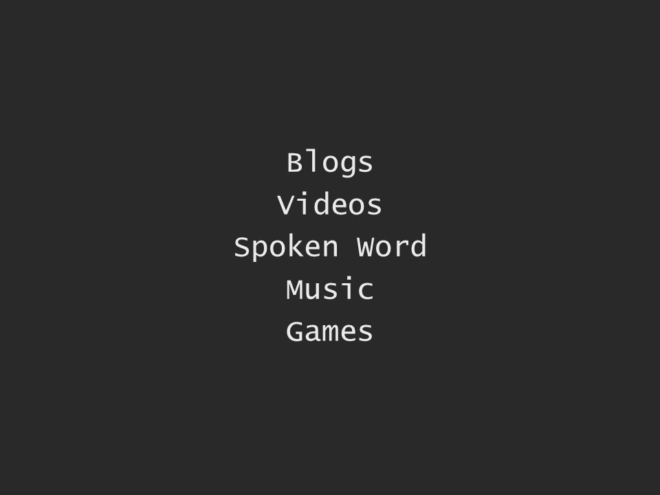 Blogs Videos Spoken Word Music Games