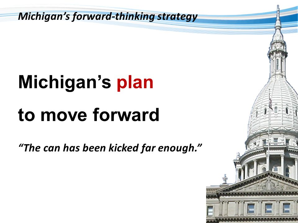 12 Michigans plan to move forward Michigans forward-thinking strategy The can has been kicked far enough.