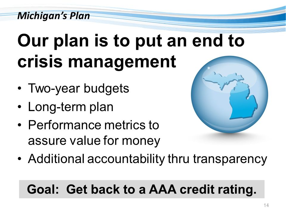 Our plan is to put an end to crisis management Two-year budgets Long-term plan Performance metrics to assure value for money Additional accountability thru transparency 14 Goal: Get back to a AAA credit rating.