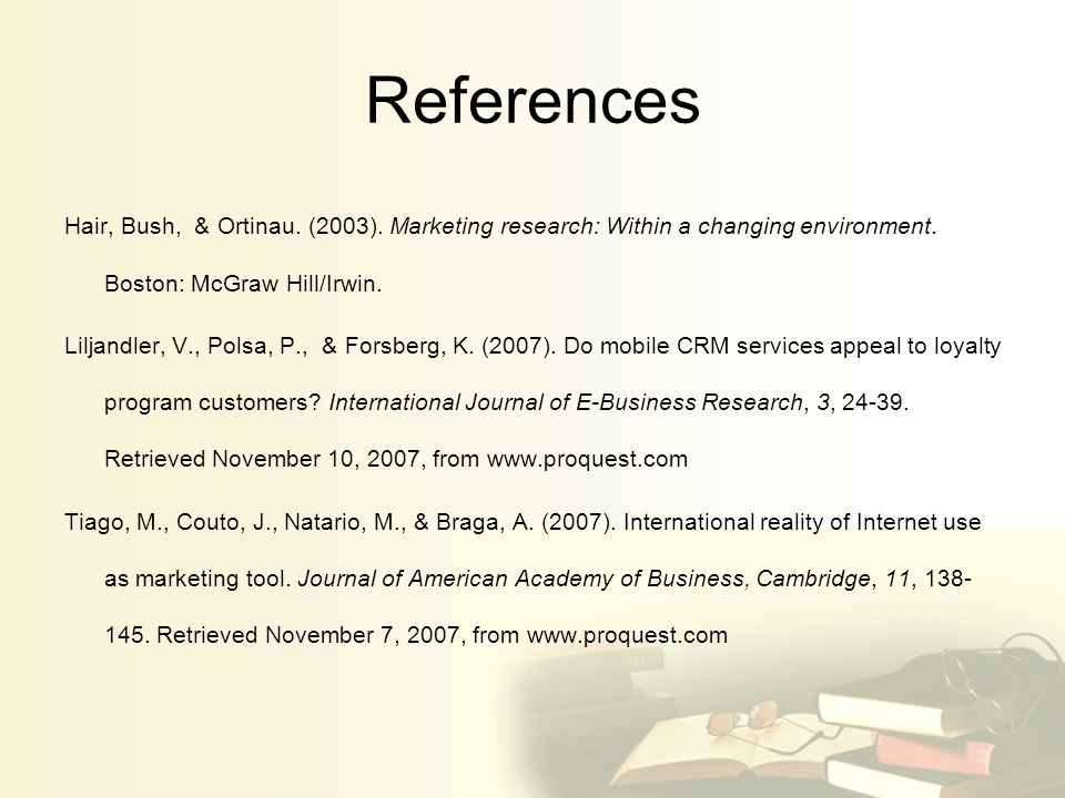 References Hair, Bush, & Ortinau. (2003). Marketing research: Within a changing environment.