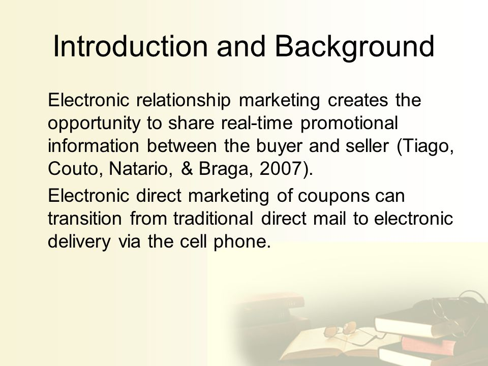 Introduction and Background Electronic relationship marketing creates the opportunity to share real-time promotional information between the buyer and seller (Tiago, Couto, Natario, & Braga, 2007).