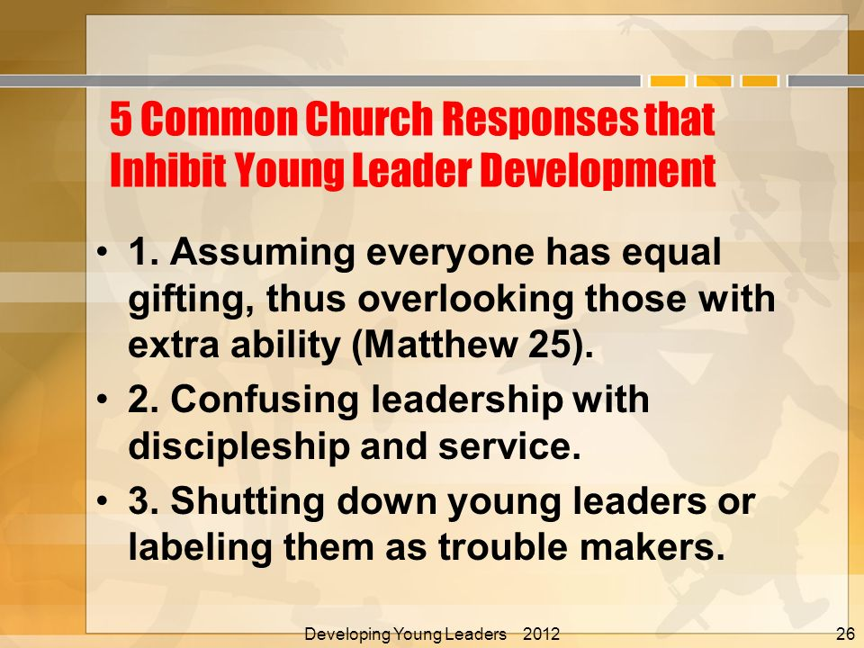 5 Common Church Responses that Inhibit Young Leader Development 1.