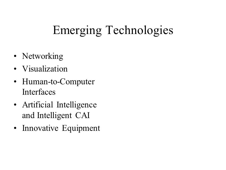 Emerging Technologies Networking Visualization Human-to-Computer Interfaces Artificial Intelligence and Intelligent CAI Innovative Equipment