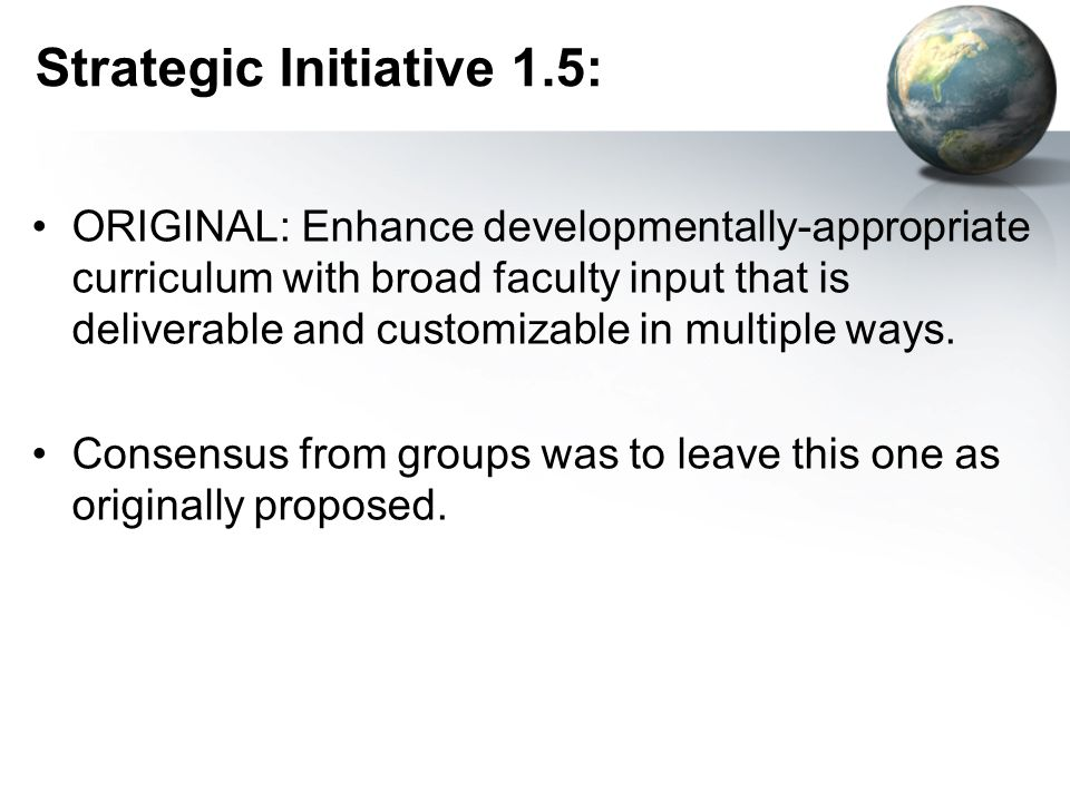 Strategic Initiative 1.5: ORIGINAL: Enhance developmentally-appropriate curriculum with broad faculty input that is deliverable and customizable in multiple ways.