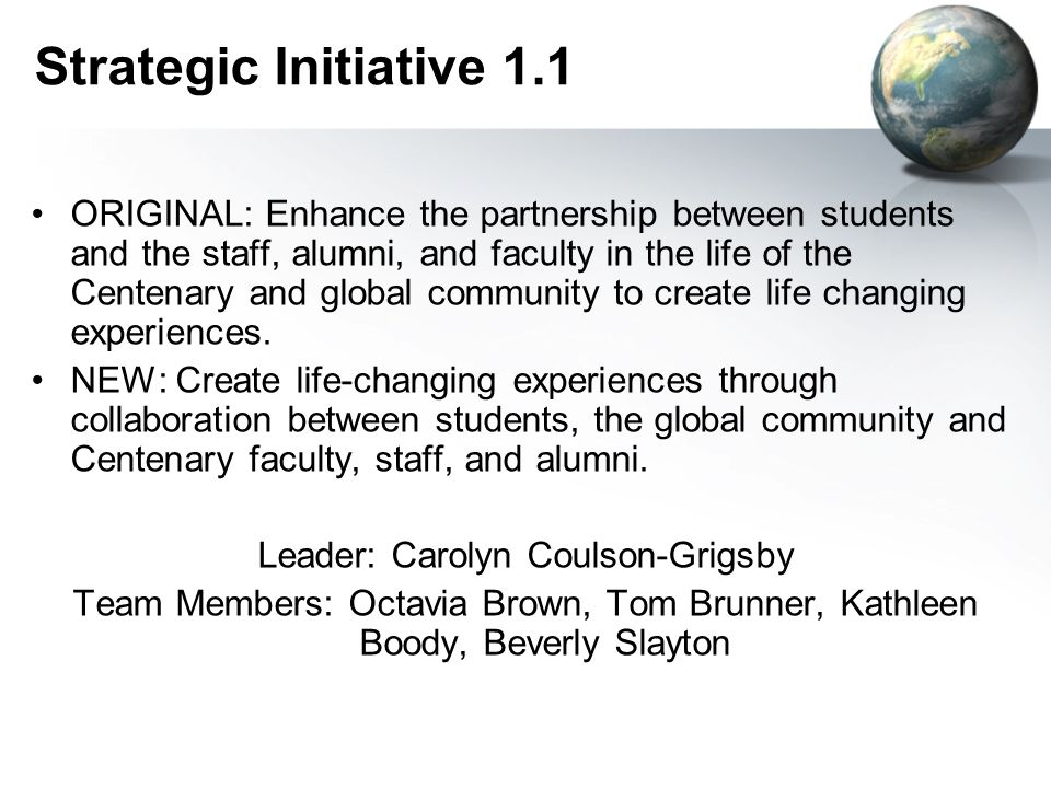 Strategic Initiative 1.1 ORIGINAL: Enhance the partnership between students and the staff, alumni, and faculty in the life of the Centenary and global community to create life changing experiences.
