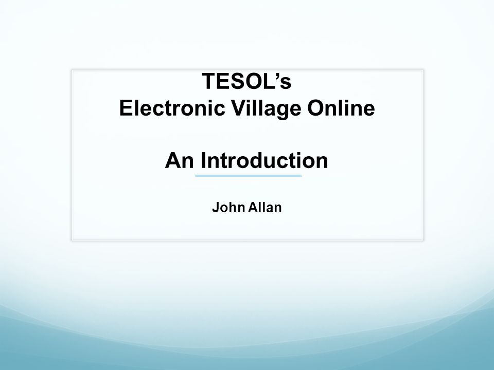TESOLs Electronic Village Online An Introduction John Allan