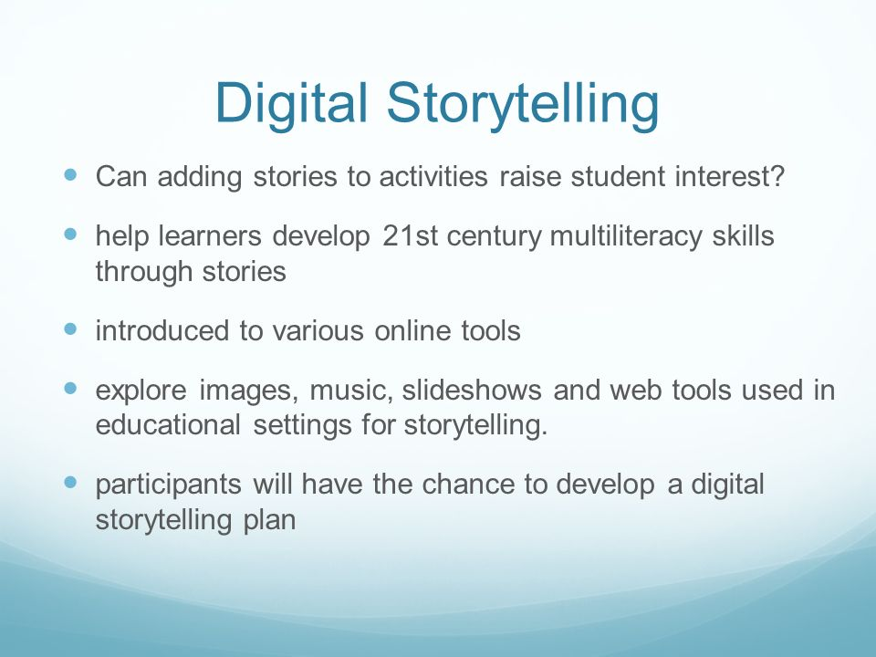 Digital Storytelling Can adding stories to activities raise student interest.