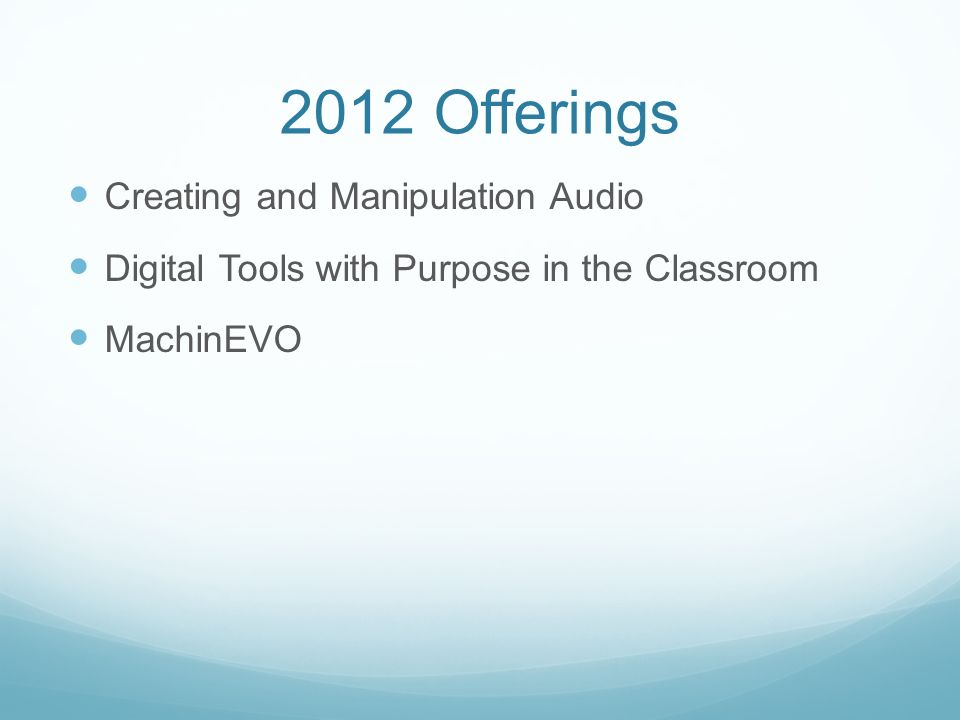 2012 Offerings Creating and Manipulation Audio Digital Tools with Purpose in the Classroom MachinEVO