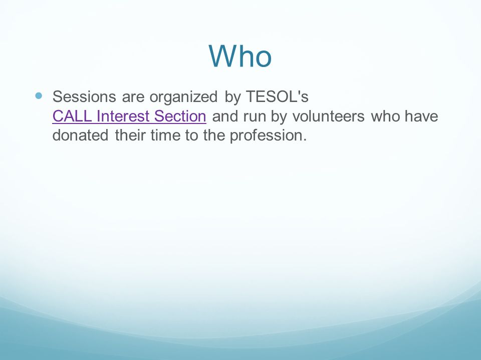 Who Sessions are organized by TESOL s CALL Interest Section and run by volunteers who have donated their time to the profession.