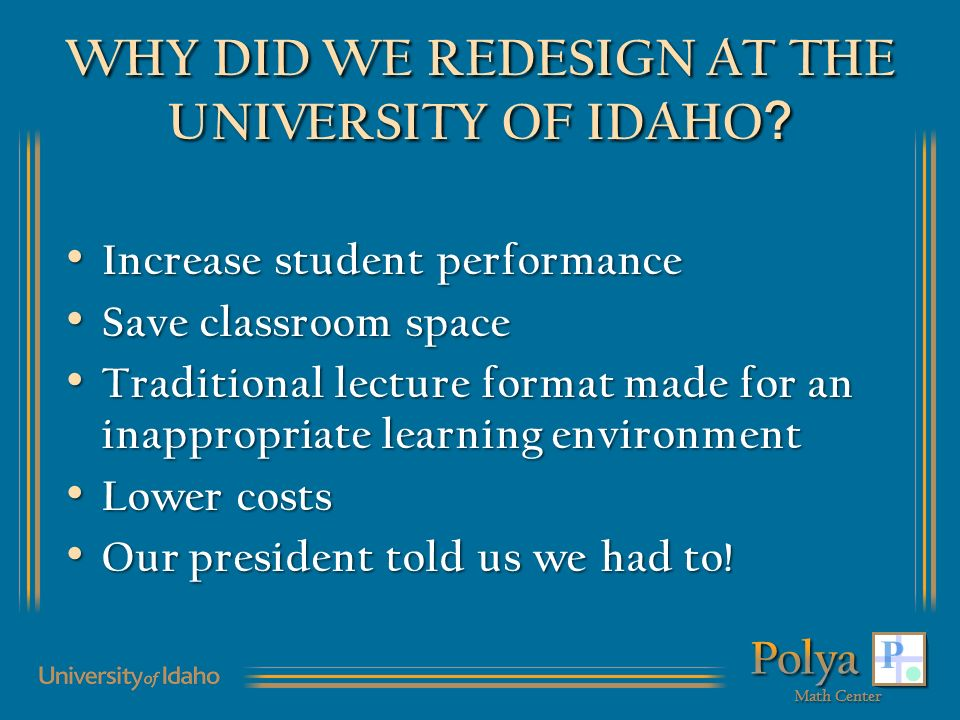 WHY DID WE REDESIGN AT THE UNIVERSITY OF IDAHO .