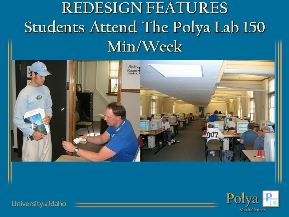 REDESIGN FEATURES Students Attend The Polya Lab 150 Min/Week
