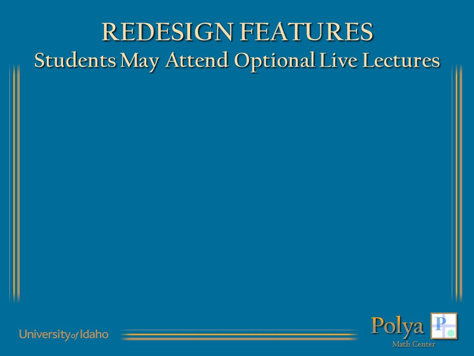 REDESIGN FEATURES Students May Attend Optional Live Lectures