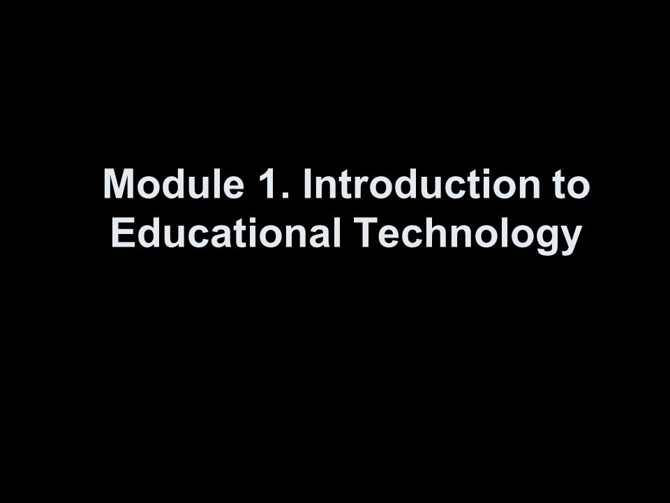 Module 1. Introduction to Educational Technology