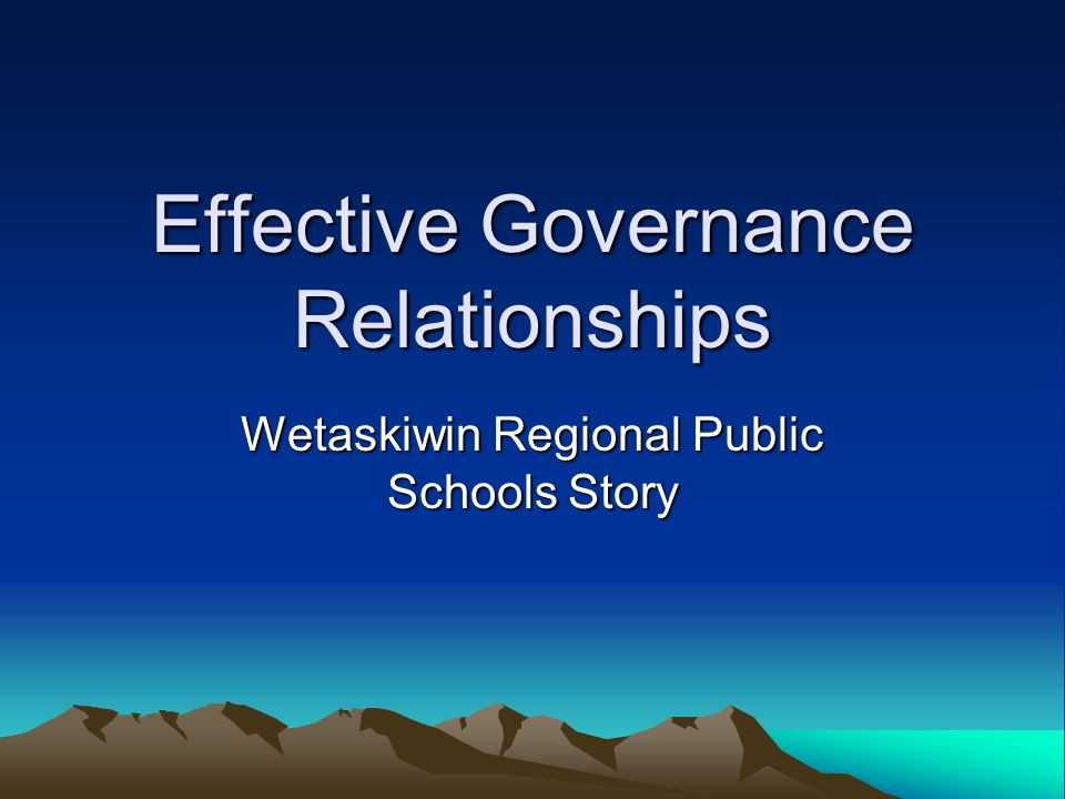 Effective Governance Relationships Wetaskiwin Regional Public Schools Story