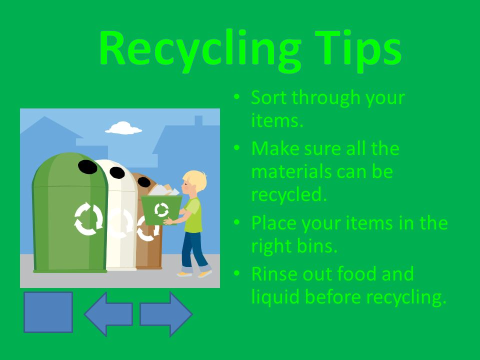Sort through your items. Make sure all the materials can be recycled.
