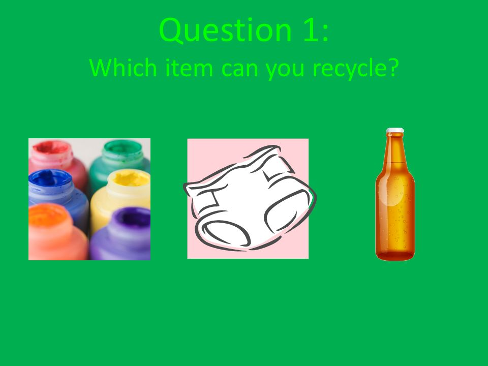Question 1: Which item can you recycle