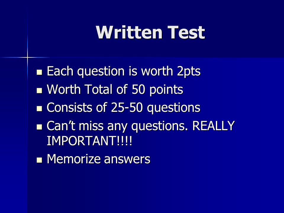 Written Test Each question is worth 2pts Each question is worth 2pts Worth Total of 50 points Worth Total of 50 points Consists of questions Consists of questions Cant miss any questions.