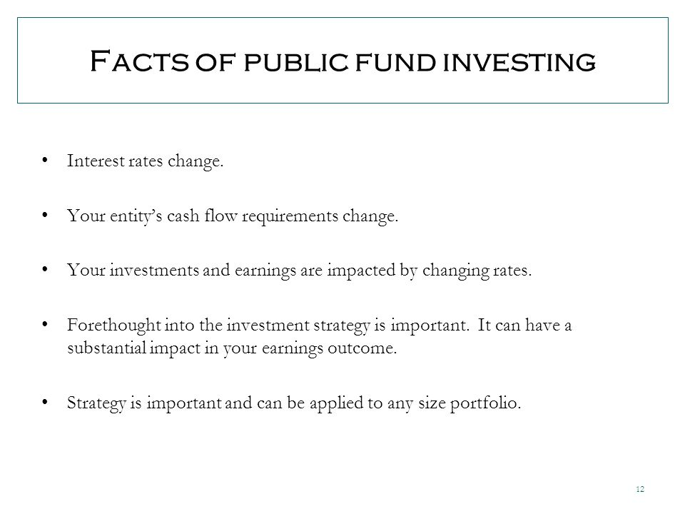 12 Facts of public fund investing Interest rates change.