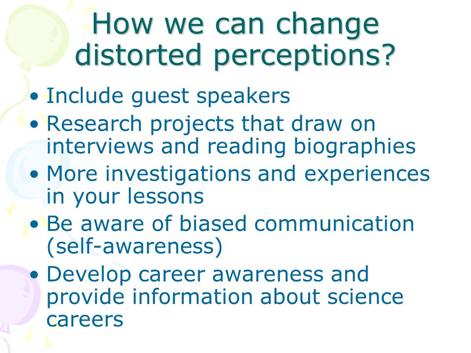 How we can change distorted perceptions.