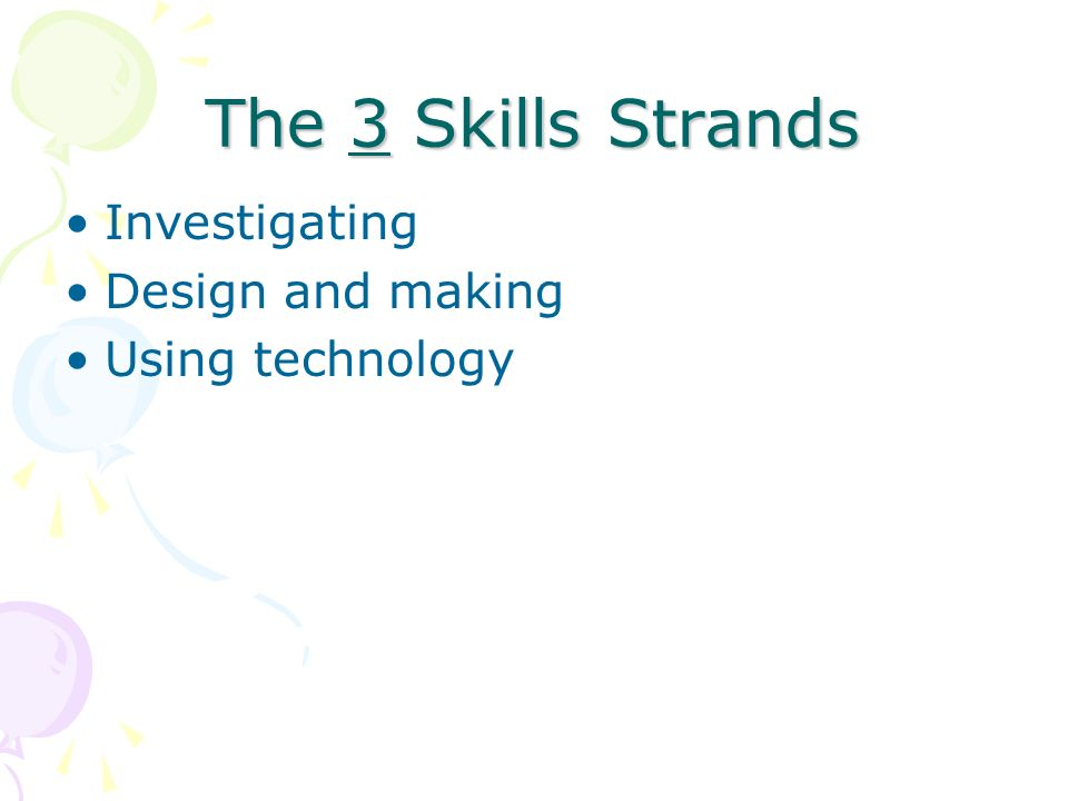 The 3 Skills Strands Investigating Design and making Using technology