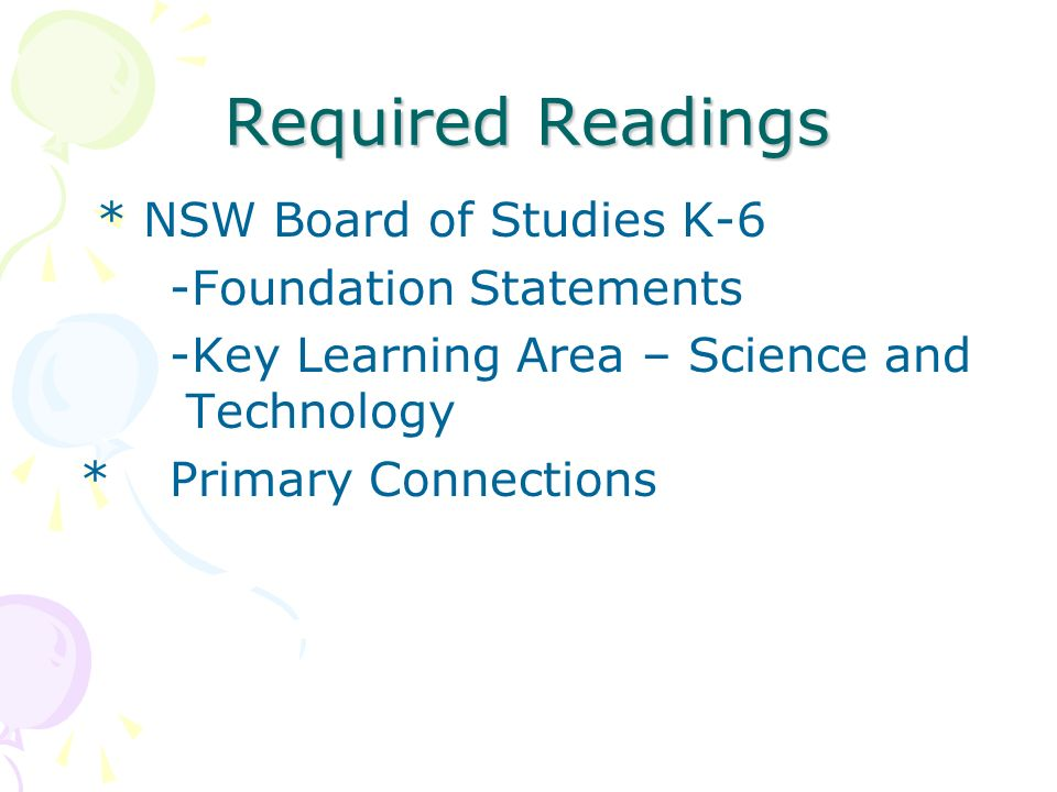 Required Readings * NSW Board of Studies K-6 -Foundation Statements -Key Learning Area – Science and Technology *Primary Connections