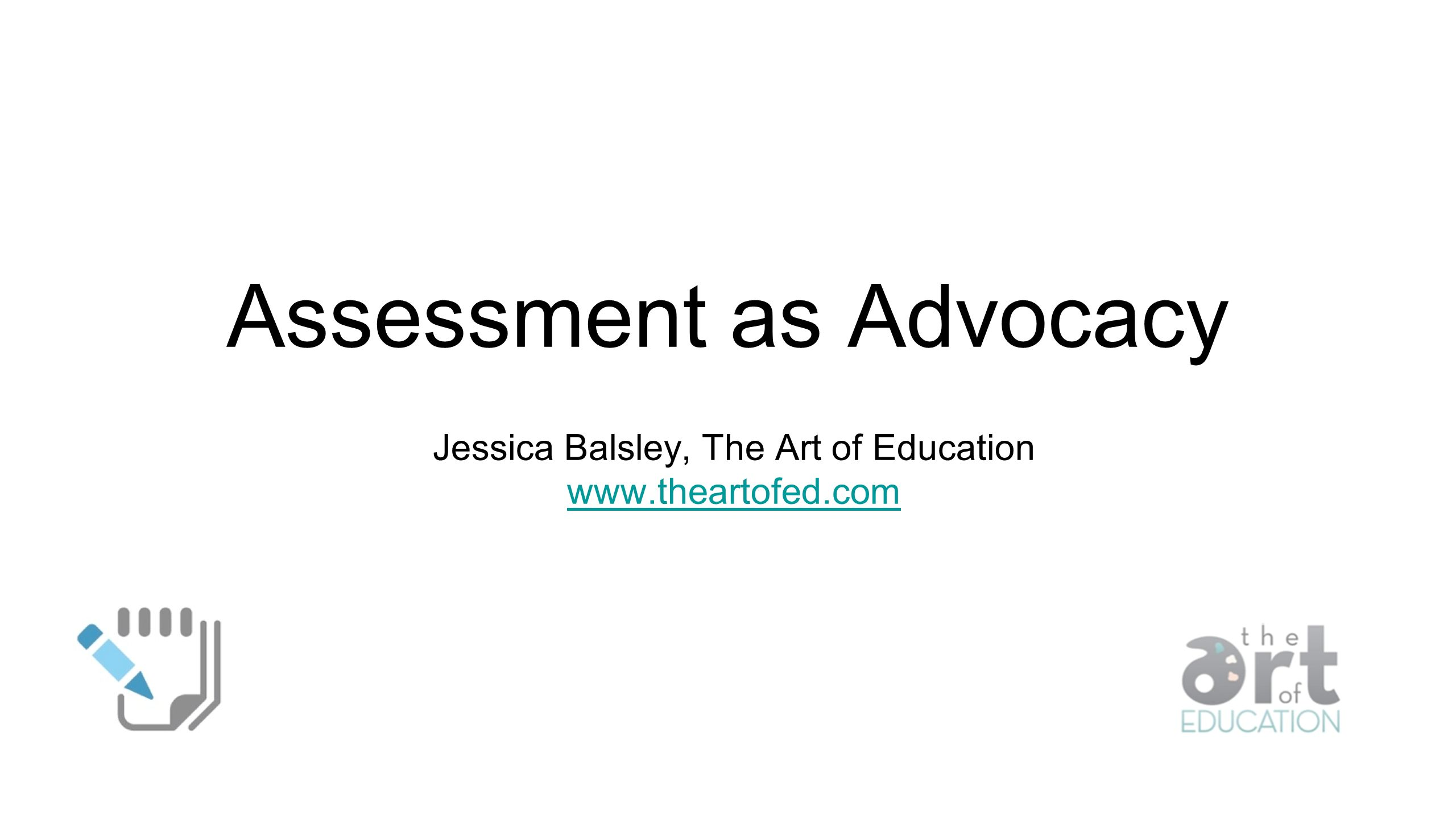 Assessment as Advocacy Jessica Balsley, The Art of Education www.theartofed.com