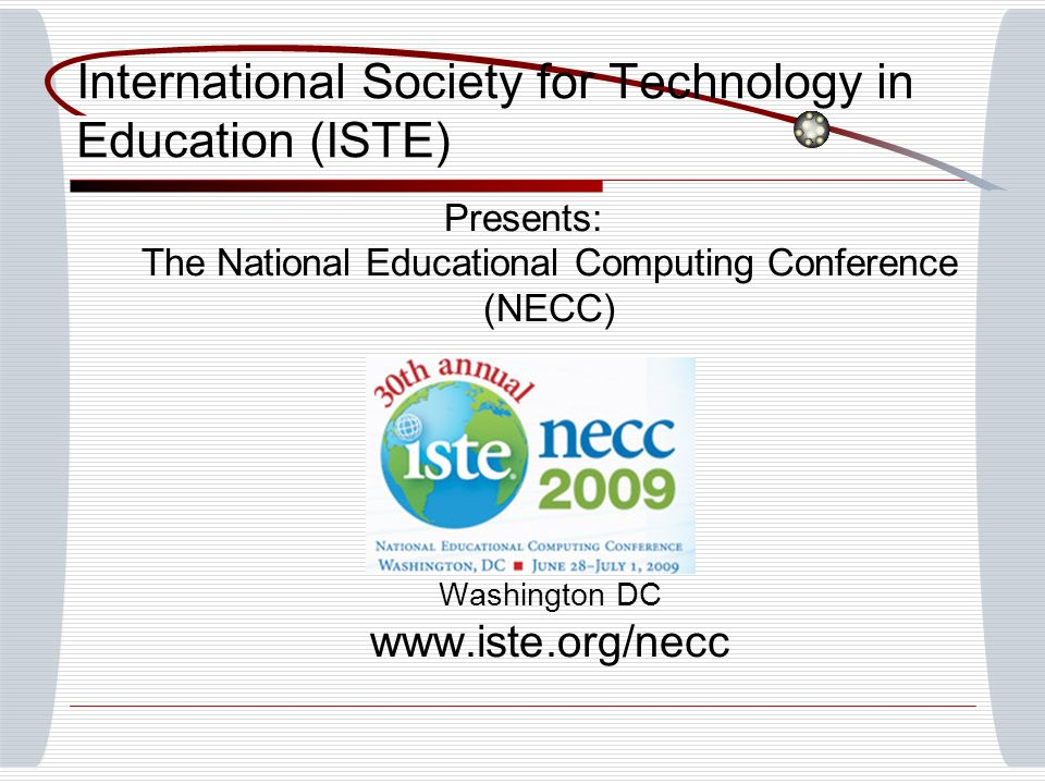 Presents: The National Educational Computing Conference (NECC) Washington DC   International Society for Technology in Education (ISTE)