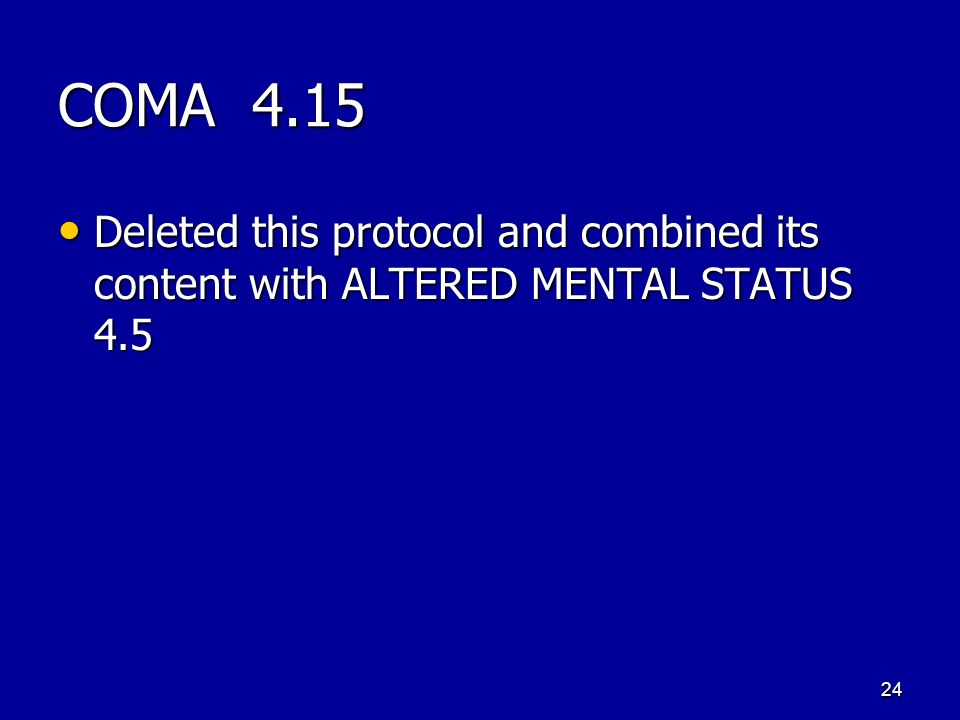COMA 4.15 Deleted this protocol and combined its content with ALTERED MENTAL STATUS 4.5 Deleted this protocol and combined its content with ALTERED MENTAL STATUS