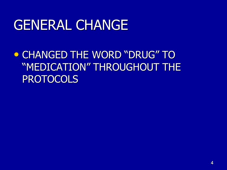 GENERAL CHANGE CHANGED THE WORD DRUG TO MEDICATION THROUGHOUT THE PROTOCOLS CHANGED THE WORD DRUG TO MEDICATION THROUGHOUT THE PROTOCOLS 4