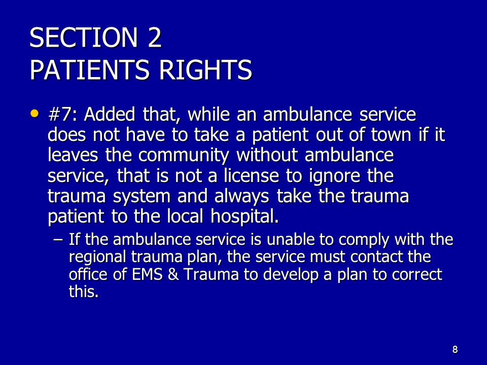 SECTION 2 PATIENTS RIGHTS #7: Added that, while an ambulance service does not have to take a patient out of town if it leaves the community without ambulance service, that is not a license to ignore the trauma system and always take the trauma patient to the local hospital.