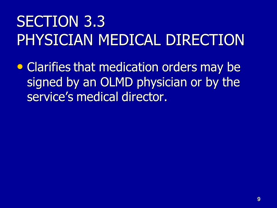 SECTION 3.3 PHYSICIAN MEDICAL DIRECTION Clarifies that medication orders may be signed by an OLMD physician or by the services medical director.