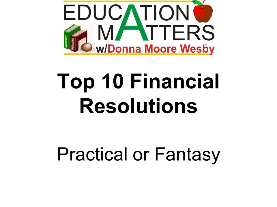 Top 10 Financial Resolutions Practical or Fantasy