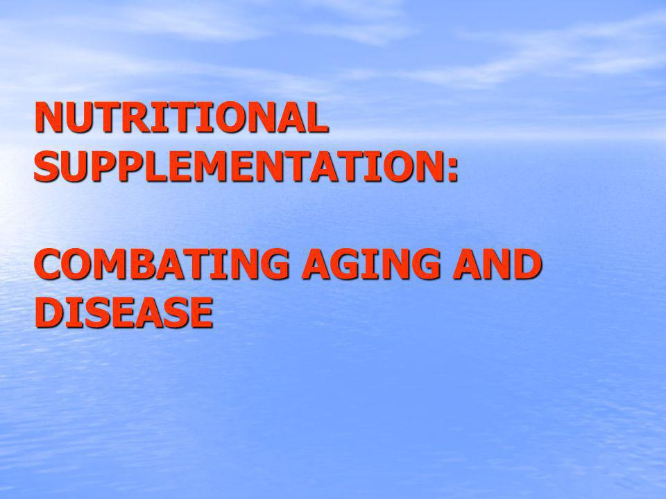 NUTRITIONAL SUPPLEMENTATION: COMBATING AGING AND DISEASE