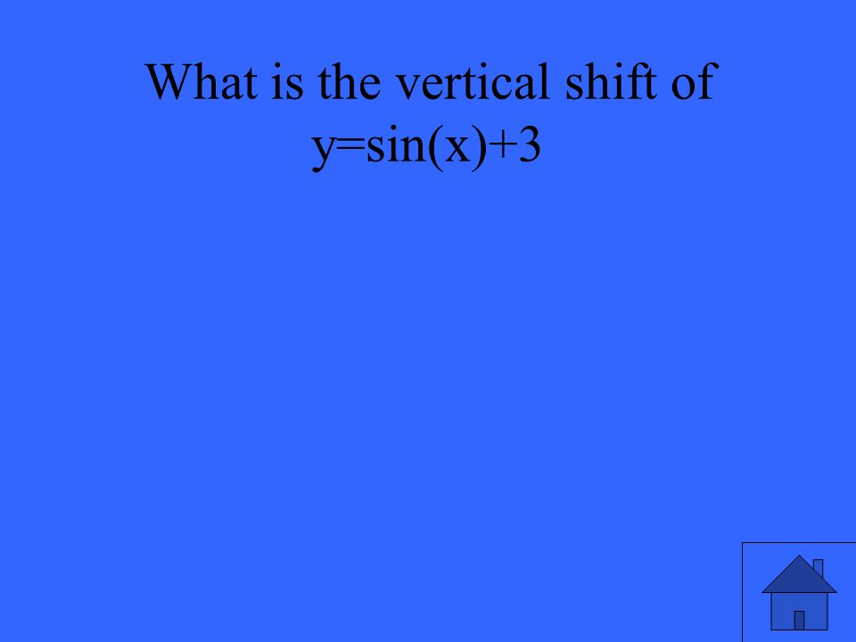 What is the vertical shift of y=sin(x)+3