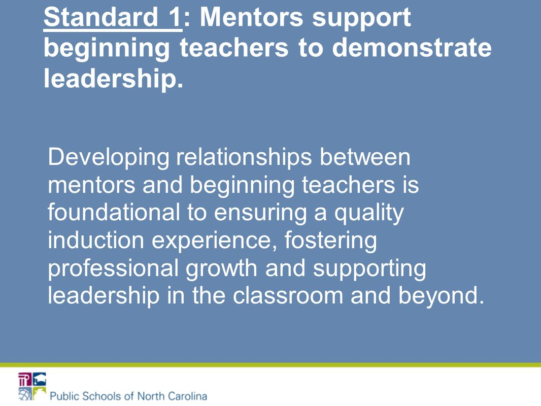 Developing relationships between mentors and beginning teachers is foundational to ensuring a quality induction experience, fostering professional growth and supporting leadership in the classroom and beyond.