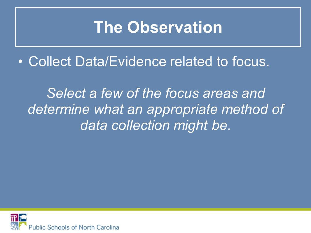 The Observation Collect Data/Evidence related to focus.