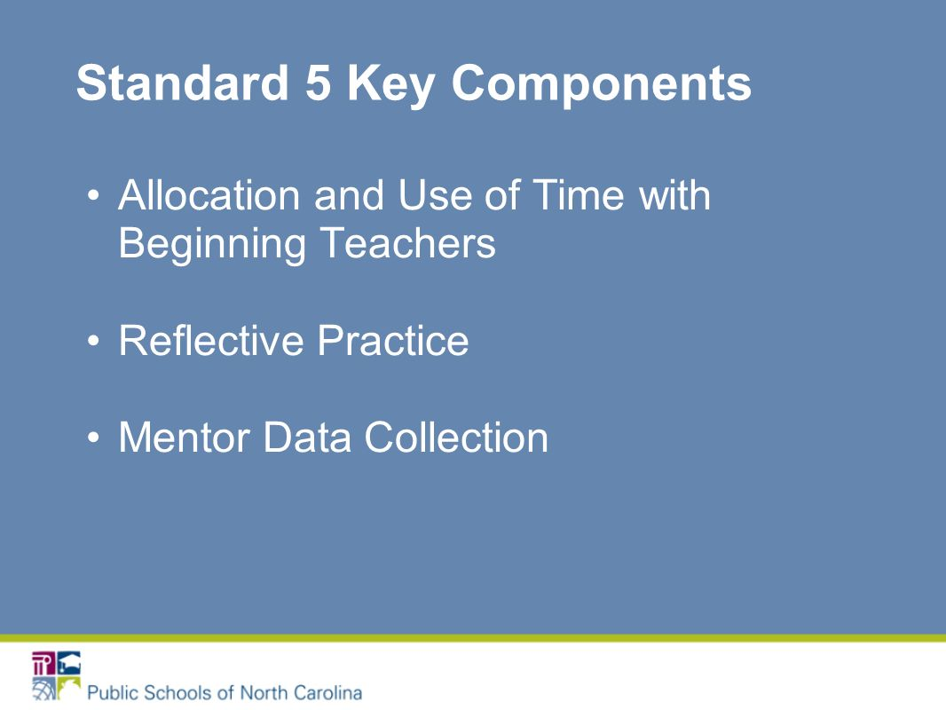 Standard 5 Key Components Allocation and Use of Time with Beginning Teachers Reflective Practice Mentor Data Collection