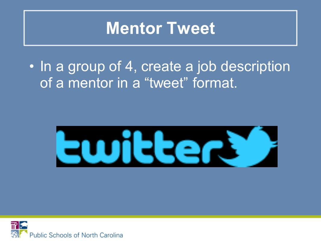 Mentor Tweet In a group of 4, create a job description of a mentor in a tweet format.