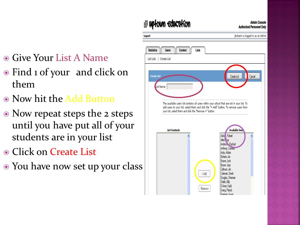Give Your List A Name Find 1 of your sand click on them Now hit the Add Button Now repeat steps the 2 steps until you have put all of your students are in your list Click on Create List You have now set up your class
