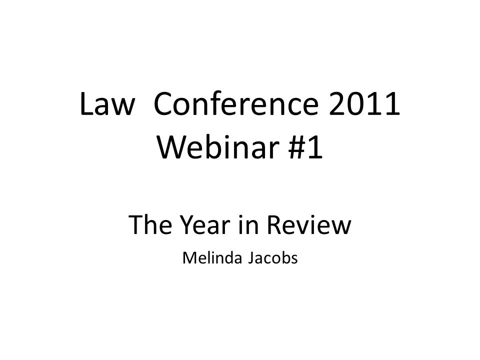 Law Conference 2011 Webinar #1 The Year in Review Melinda Jacobs